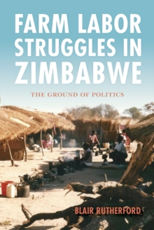 Farm Labor Struggles in Zimbabwe : The Ground of Politics, Paperback / softback Book
