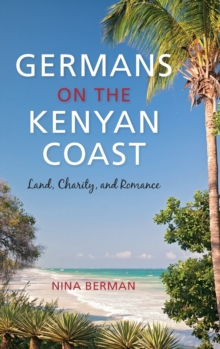 Germans on the Kenyan Coast : Land, Charity, and Romance, Hardback Book