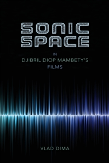 Sonic Space in Djibril Diop Mambety's Films, Paperback / softback Book
