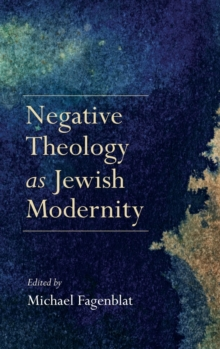 Negative Theology as Jewish Modernity, Hardback Book