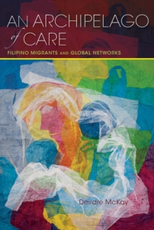 An Archipelago of Care : Filipino Migrants and Global Networks, Paperback / softback Book