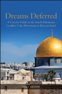 Dreams Deferred : A Concise Guide to the Israeli-Palestinian Conflict and the Movement to Boycott Israel, Hardback Book