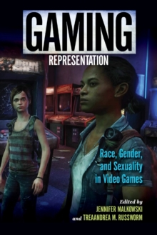 Gaming Representation : Race, Gender, and Sexuality in Video Games, Paperback / softback Book
