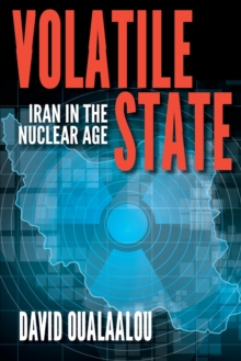 Volatile State : Iran in the Nuclear Age, Paperback / softback Book
