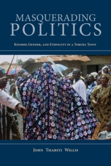 Masquerading Politics : Kinship, Gender, and Ethnicity in a Yoruba Town, Paperback / softback Book