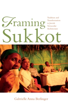 Framing Sukkot : Tradition and Transformation in Jewish Vernacular Architecture, Hardback Book