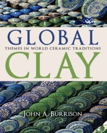 Global Clay : Themes in World Ceramic Traditions, Hardback Book