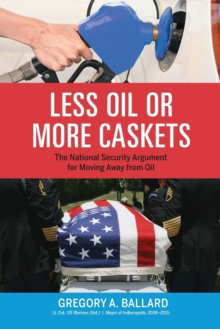 Less Oil or More Caskets : The National Security Argument for Moving Away From Oil, Paperback / softback Book