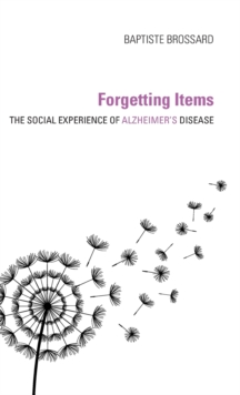 Forgetting Items : The Social Experience of Alzheimer's Disease, Hardback Book