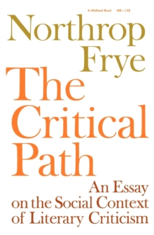 The Critical Path : An Essay on the Social context of Literary Criticism, Paperback / softback Book