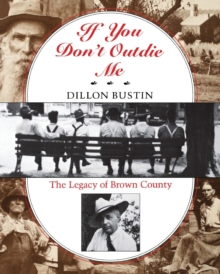 If You Don't Outdie Me : The Legacy of Brown County, Paperback / softback Book
