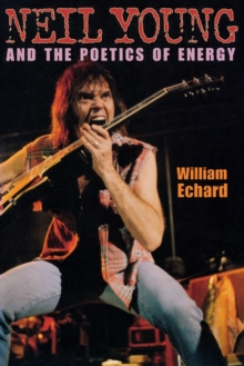 Neil Young and the Poetics of Energy, Paperback / softback Book