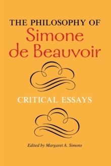 The Philosophy of Simone de Beauvoir : Critical Essays, Paperback / softback Book