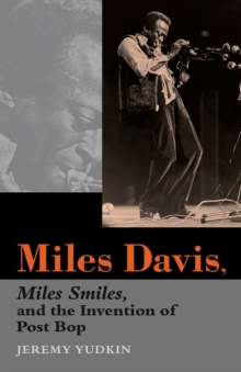Miles Davis, Miles Smiles, and the Invention of Post Bop, Paperback / softback Book
