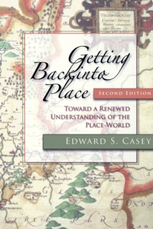Getting Back into Place, Second Edition : Toward a Renewed Understanding of the Place-World, Paperback / softback Book