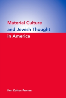 Material Culture and Jewish Thought in America, Paperback / softback Book