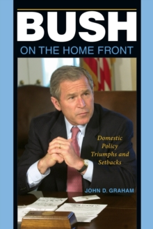 Bush on the Home Front : Domestic Policy Triumphs and Setbacks, Paperback / softback Book