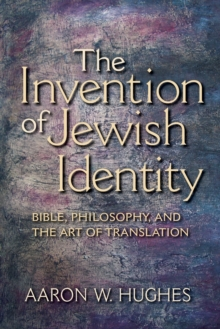 The Invention of Jewish Identity : Bible, Philosophy, and the Art of Translation, Paperback / softback Book