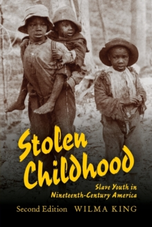 Stolen Childhood, Second Edition : Slave Youth in Nineteenth-Century America, Paperback / softback Book