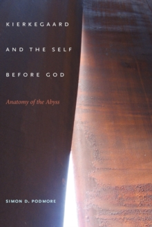 Kierkegaard and the Self before God : Anatomy of the Abyss, Paperback / softback Book