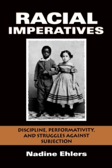 Racial Imperatives : Discipline, Performativity, and Struggles against Subjection, Paperback / softback Book
