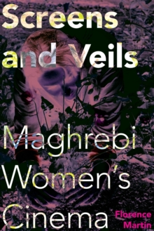 Screens and Veils : Maghrebi Women's Cinema, Paperback Book