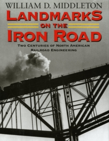 Landmarks on the Iron Road : Two Centuries of North American Railroad Engineering, Paperback / softback Book