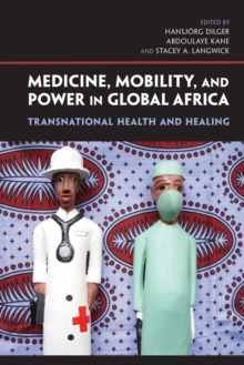 Medicine, Mobility, and Power in Global Africa : Transnational Health and Healing, Paperback / softback Book