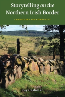 Storytelling on the Northern Irish Border : Characters and Community, Paperback / softback Book