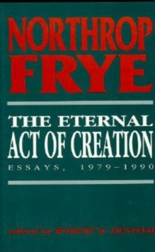 The Eternal Act of Creation : Essays, 1979-1990, Hardback Book