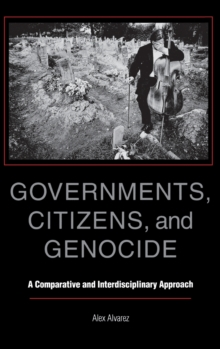 Governments, Citizens, and Genocide : A Comparative and Interdisciplinary Approach, Hardback Book