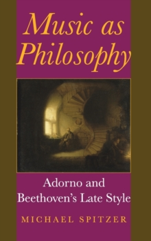 Music as Philosophy : Adorno and Beethoven's Late Style, Hardback Book