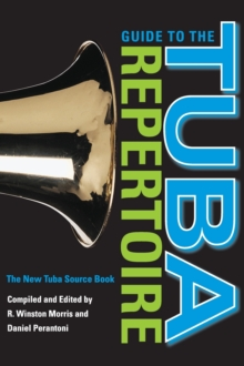 Guide to the Tuba Repertoire, Second Edition : The New Tuba Source Book, Hardback Book