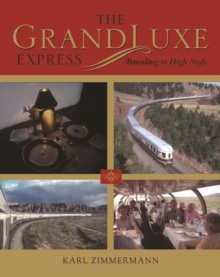 The GrandLuxe Express : Traveling in High Style, Hardback Book