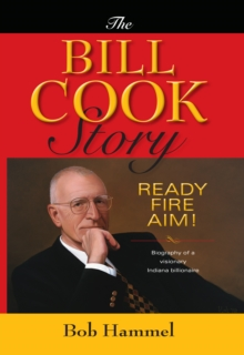 The Bill Cook Story : Ready, Fire, Aim!, Hardback Book