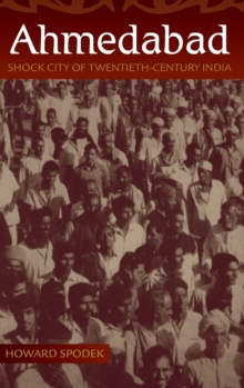 Ahmedabad : Shock City of Twentieth-Century India, Hardback Book