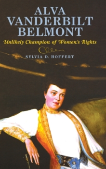 Alva Vanderbilt Belmont : Unlikely Champion of Women's Rights, Hardback Book