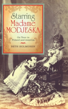 Starring Madame Modjeska : On Tour in Poland and America, Hardback Book