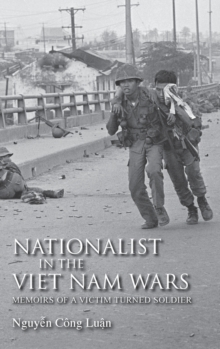 Nationalist in the Viet Nam Wars : Memoirs of a Victim Turned Soldier, Hardback Book