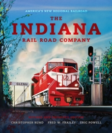 The Indiana Rail Road Company, Revised and Expanded Edition : America's New Regional Railroad, Hardback Book