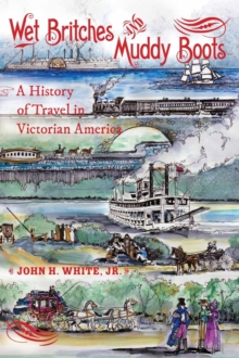 Wet Britches and Muddy Boots : A History of Travel in Victorian America, Hardback Book