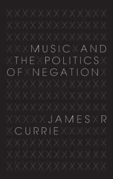 Music and the Politics of Negation, Hardback Book