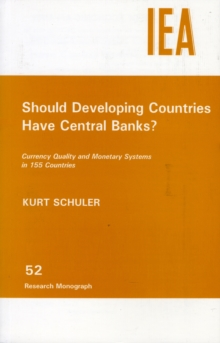 Should Developing Countries Have Central Banks? : Currency Quality and Monetary Systems in 155 Countries, Paperback / softback Book