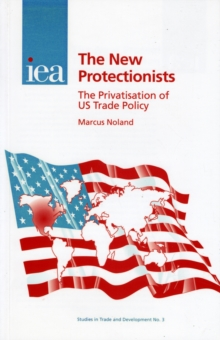 New Protectionists : The Privatisation of US Trade Policy, Hardback Book
