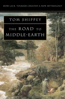 The Road to Middle-earth : How J. R. R. Tolkien Created a New Mythology, Paperback / softback Book