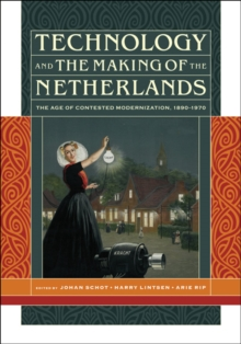 Technology and the Making of the Netherlands : The Age of Contested Modernization, 1890-1970, Hardback Book