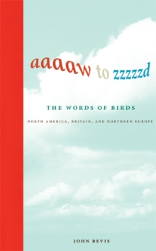 Aaaaw to Zzzzzd: The Words of Birds : North America, Britain, and Northern Europe, Hardback Book