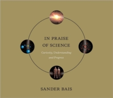 In Praise of Science : Curiosity, Understanding, and Progress, Hardback Book