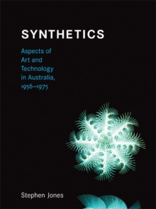 Synthetics : Aspects of Art and Technology in Australia, 1956-1975, Hardback Book