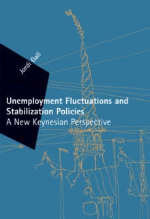 Unemployment Fluctuations and Stabilization Policies : A New Keynesian Perspective, Hardback Book